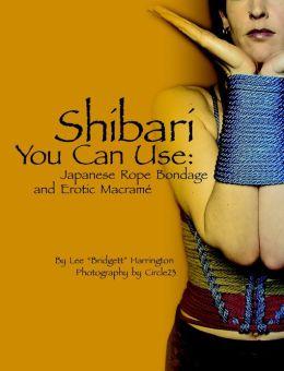 Shibari You Can Use: Japanese Rope Bondage and Erotic Macram?