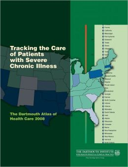 Tracking the Care of Patients with Severe Chronic Illness: The Dartmouth Atlas of Health Care 2008