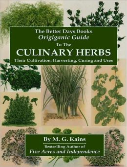 The Better Days Books Origiganic Guide to Culinary Herbs: Their Cultivation, Harvesting, Curing and Uses