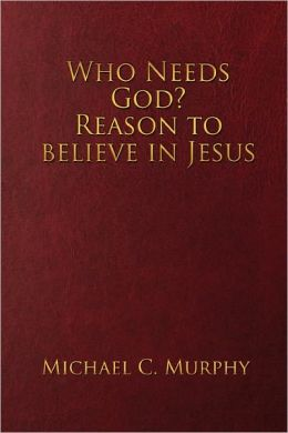Who Needs God? Reason To Believe In Jesus