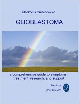 Medifocus Guidebook on: Glioblastoma