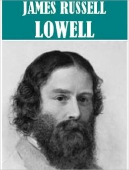 The Essential James Russell Lowell Collection