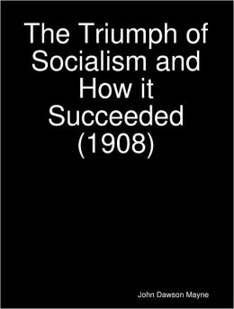 The Triumph of Socialism and How it Succeeded (1908)