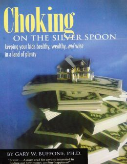 Choking on the Silver Spoon: Keeping Your Kids Healthy, Wealthy and Wise in a Land of Plenty