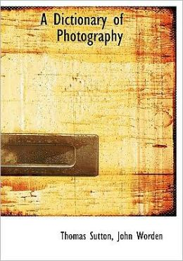 A Dictionary Of Photography (Large Print Edition)