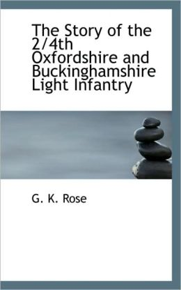 The Story Of The 2/4th Oxfordshire And Buckinghamshire Light Infantry