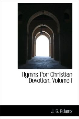 Hymns For Christian Devotion, Volume I