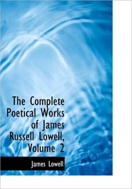 The Complete Poetical Works Of James Russell Lowell, Volume 2