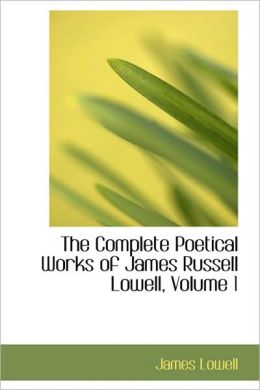 The Complete Poetical Works Of James Russell Lowell, Volume 1