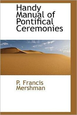 Handy Manual Of Pontifical Ceremonies