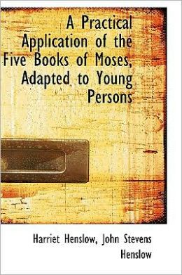 A Practical Application Of The Five Books Of Moses, Adapted To Young Persons