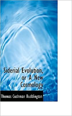 Siderial Evolution, or a New Cosmology