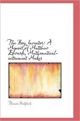 The Boy Inventor: A Memoir of Matthew Edwards, Mathematical-Instrument Maker