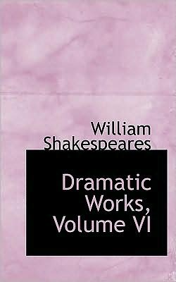 Dramatic Works, Volume Vi