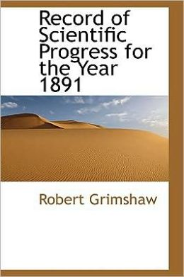 Record of Scientific Progress for the Year 1891
