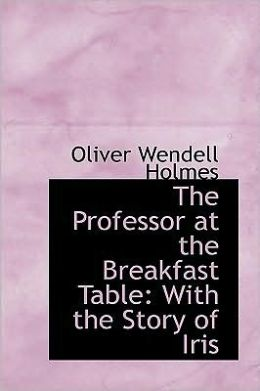 The Professor at the Breakfast Table: With the Story of Iris