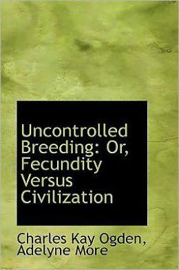 Uncontrolled Breeding: Or, Fecundity Versus Civilization