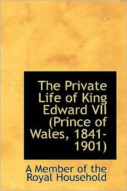 The Private Life Of King Edward Vii (Prince Of Wales, 1841-1901)