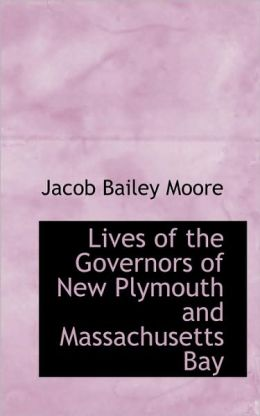Lives of the Governors of New Plymouth and Massachusetts Bay