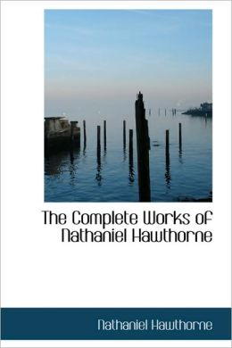 Complete Works of Nathaniel Hawthorne