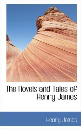 The Novels And Tales Of Henry James