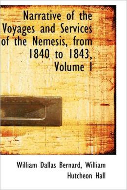 Narrative Of The Voyages And Services Of The Nemesis, From 1840 To 1843, Volume I