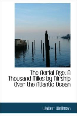 The Aerial Age: A Thousand Miles by Airship over the Atlantic Ocean