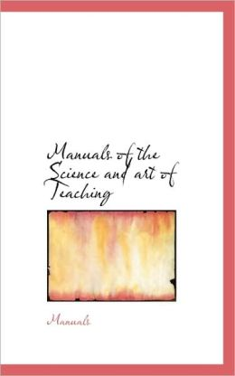 Manuals Of The Science And Art Of Teaching