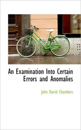 An Examination Into Certain Errors And Anomalies