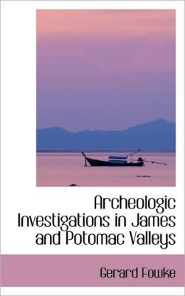 Archeologic Investigations In James And Potomac Valleys