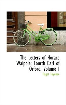 The Letters Of Horace Walpole; Fourth Earl Of Orford, Volume I