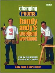 Changing Rooms: Handy Andy's Weekend Workbook: Step-by-Step Projects from the BBC_TV Series