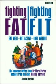 Fighting Fat/Fighting Fit: Eat Well, Get Active, Lose Weight, No Nonsense Advice