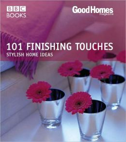 101 Finishing Touches: Stylish Home Ideas