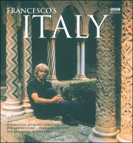 Francesco's Italy: A Personal Journey through Italian Culture- Past and Present