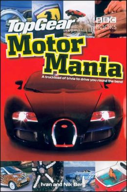 Top Gear: Motormania: A Truckload of Trivia to Drive you Round the Bend