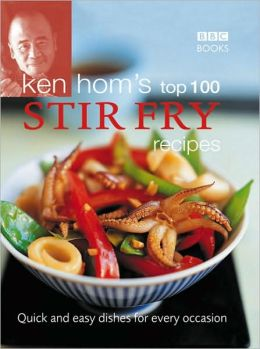 Ken Hom's Top 100 Stir Fries