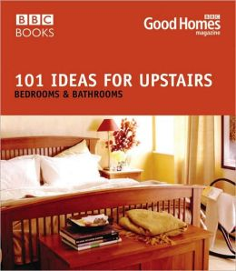 101 Ideas for Upstairs: Bedrooms & Bathrooms