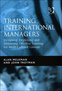 Training International Managers: Designing, Deploying and Delivering Effective Training for Multi-Cultural Groups