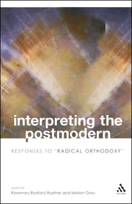 Interpreting the Postmodern: Responses to Radical Orthodoxy
