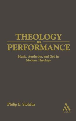 Theology as Performance: Music, Aesthetics, and God in Western Thought