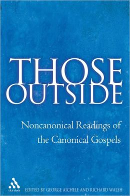 Those Outside: Noncanonical Readings of the Canonical Gospels