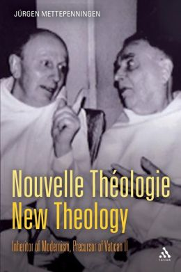 Nouvelle Theologie - New Theology: Inheritor of Modernism, Precursor of Vatican II