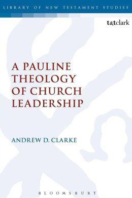A Pauline Theology of Church Leadership
