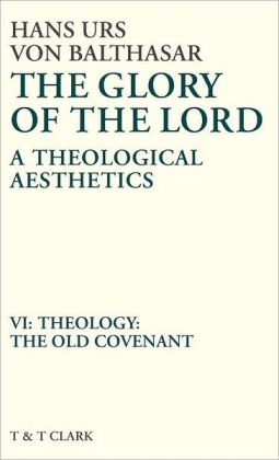 Glory of the Lord VOL 6: Theology: The Old Covenant
