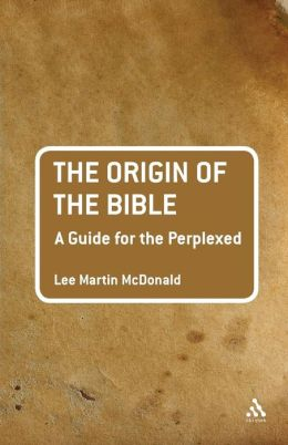 Origin of the Bible: A Guide For the Perplexed