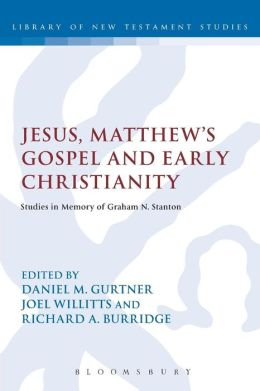 Jesus, Matthew's Gospel and Early Christianity: Studies in Memory of Graham N. Stanton