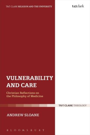 Vulnerability and Care: Christian Reflections on the Philosophy of Medicine