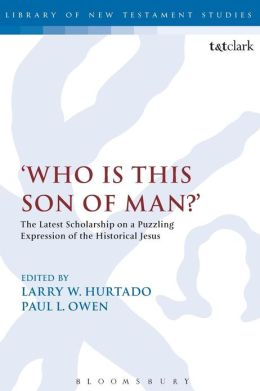'Who is this son of man?': The Latest Scholarship on a Puzzling Expression of the Historical Jesus
