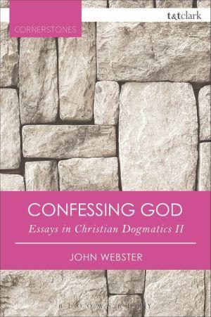 Confessing God: Essays in Christian Dogmatics II